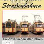 Hannover in den 70er Jahren - Längst vergessene Straßenbahnen