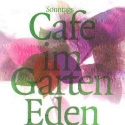 Sonntagscafé im Garten Eden